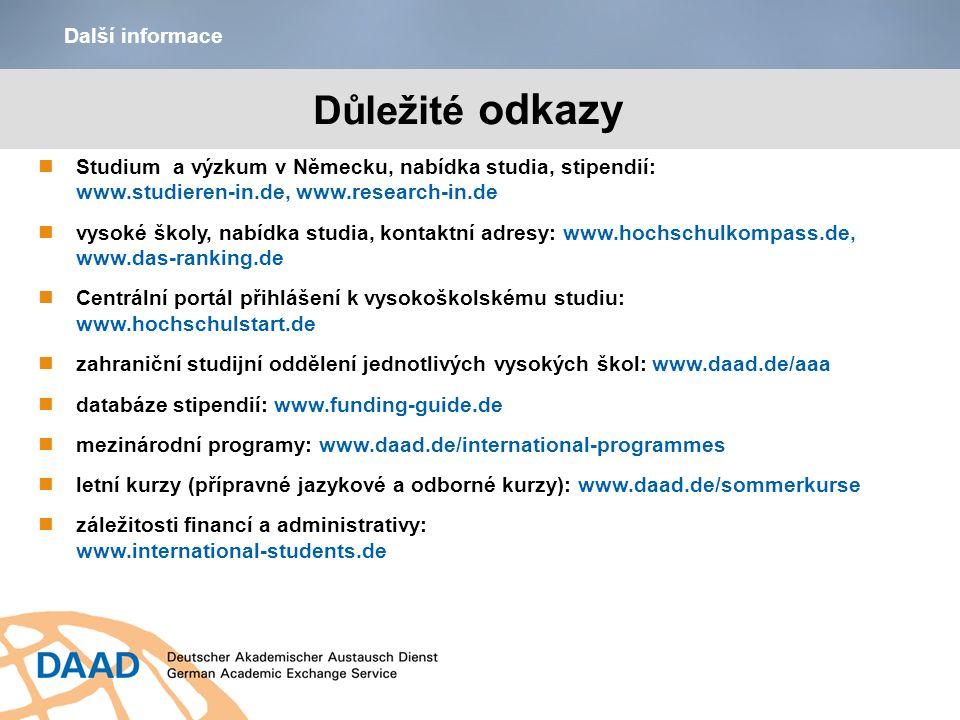 Důležité odkazy Další informace Studium a výzkum v Německu, nabídka studia, stipendií: www.studieren-in.de, www.research-in.de vysoké školy, nabídka s