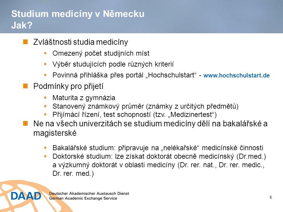 Studium medicíny v Německu Jak? Zvláštnosti studia medicíny  Omezený počet studijních míst  Výběr studujících podle různých kriterií  Povinná přihl