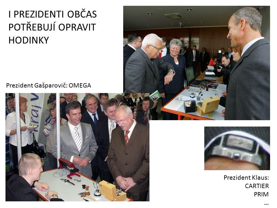 I PREZIDENTI OBČAS POTŘEBUJÍ OPRAVIT HODINKY Prezident Klaus: CARTIER PRIM … Prezident Gašparovič: OMEGA
