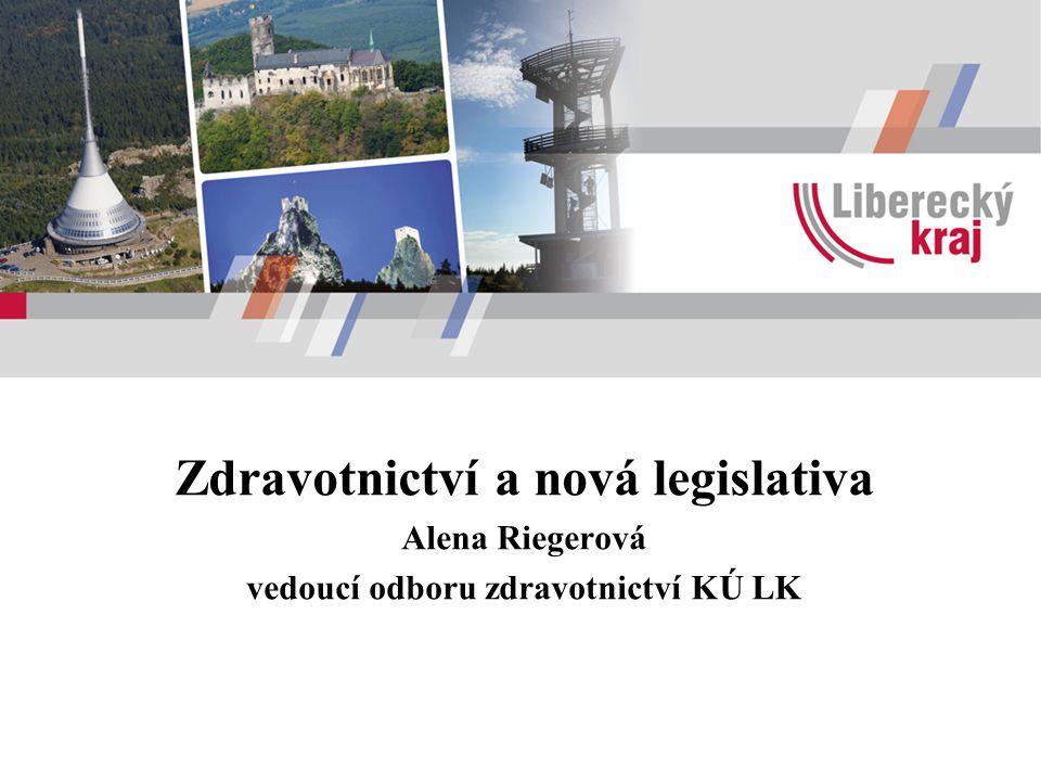 Zdravotnictví a nová legislativa Alena Riegerová vedoucí odboru zdravotnictví KÚ LK