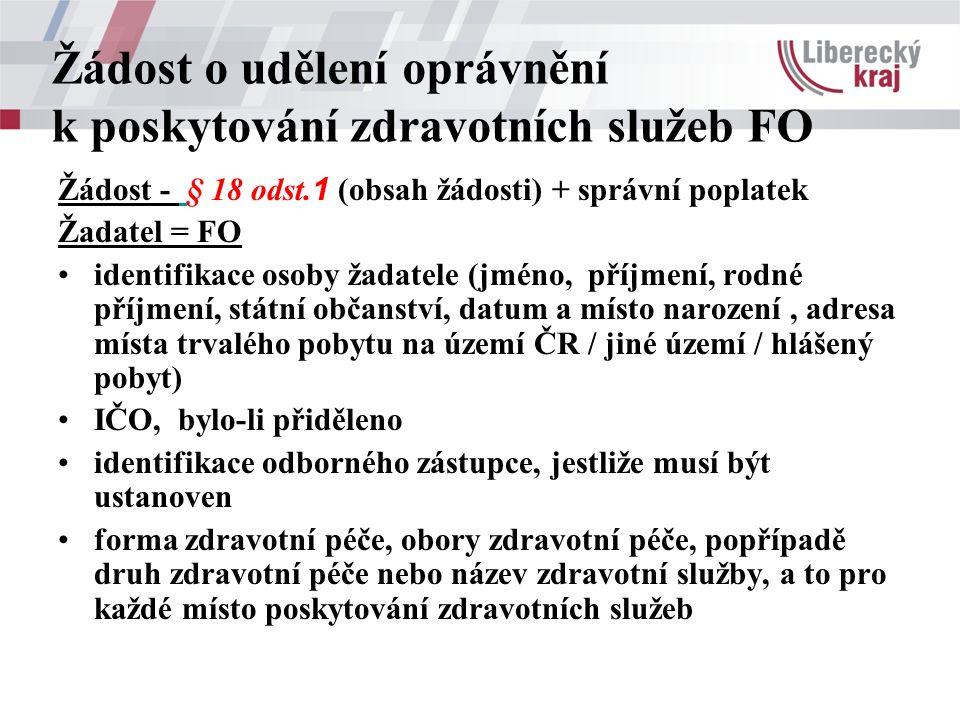Žádost o udělení oprávnění k poskytování zdravotních služeb FO Žádost - § 18 odst. 1 (obsah žádosti) + správní poplatek Žadatel = FO identifikace osob