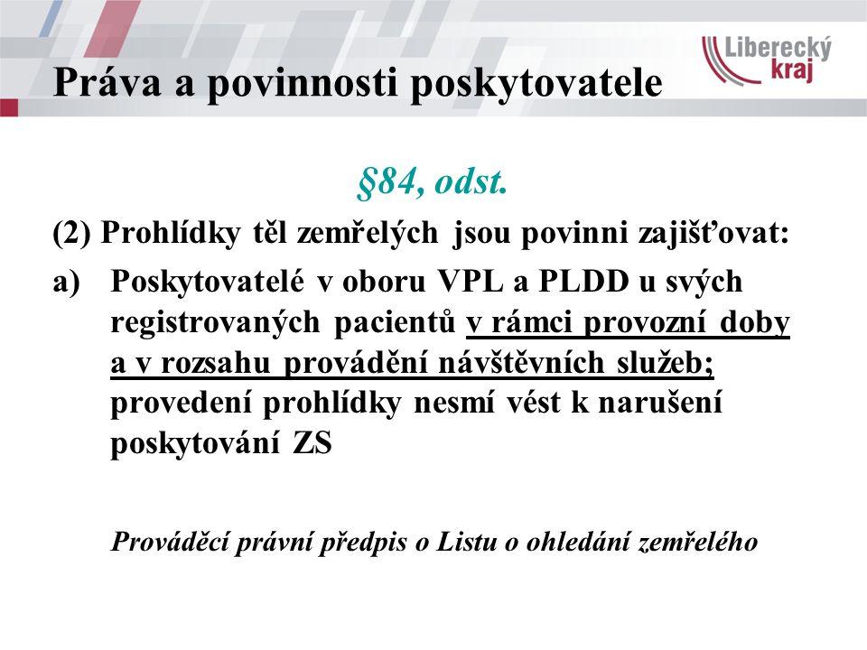 Práva a povinnosti poskytovatele §84, odst. (2) Prohlídky těl zemřelých jsou povinni zajišťovat: a)Poskytovatelé v oboru VPL a PLDD u svých registrova