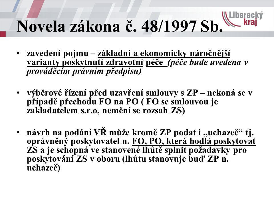 Novela zákona č. 48/1997 Sb. zavedení pojmu – základní a ekonomicky náročnější varianty poskytnutí zdravotní péče (péče bude uvedena v prováděcím práv