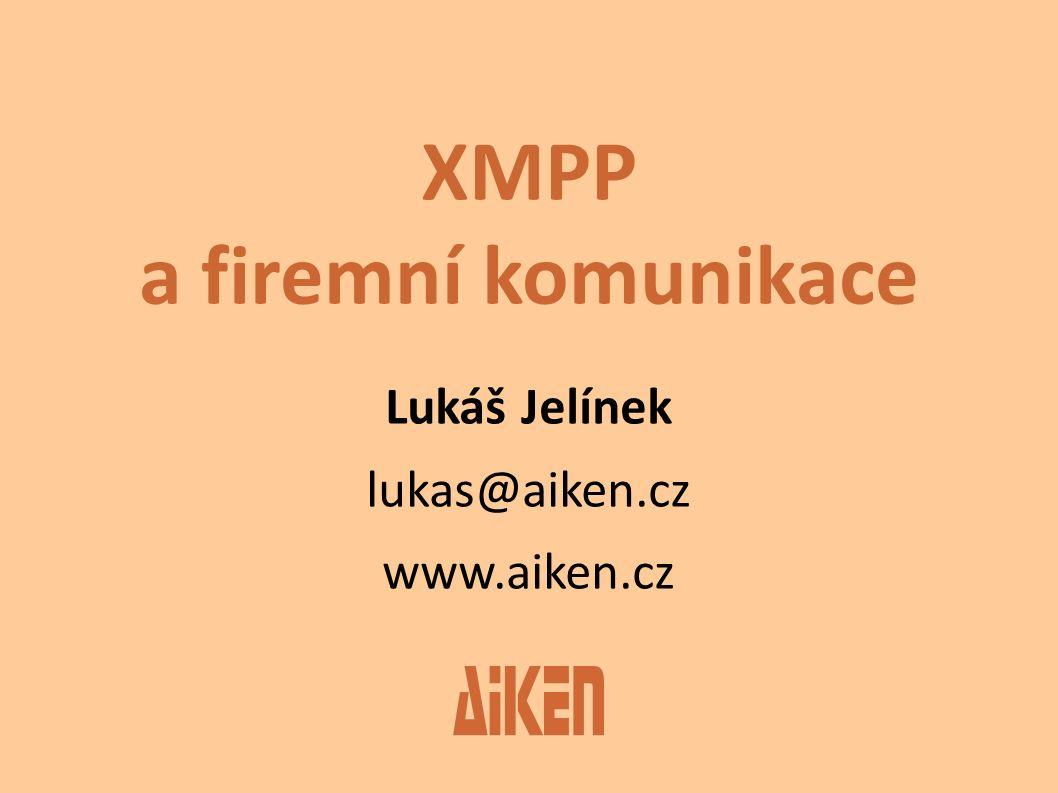 XMPP a firemní komunikace Lukáš Jelínek lukas@aiken.cz www.aiken.cz