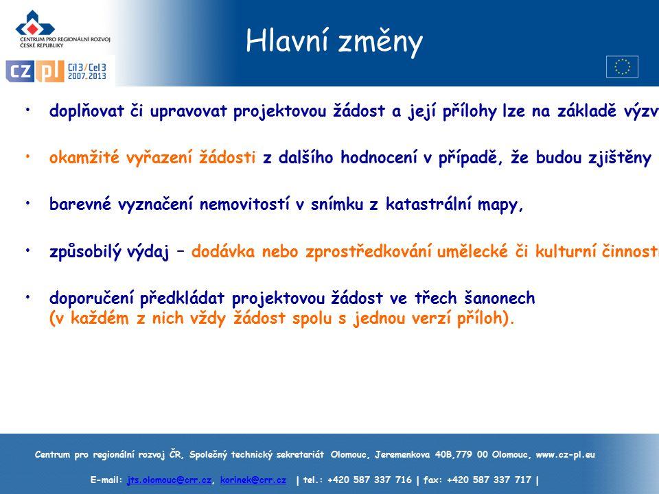 Centrum pro regionální rozvoj ČR, Společný technický sekretariát Olomouc, Jeremenkova 40B,779 00 Olomouc, www.cz-pl.eu E-mail: jts.olomouc@crr.cz, korinek@crr.cz | tel.: +420 587 337 716 | fax: +420 587 337 717 |jts.olomouc@crr.czkorinek@crr.cz Hlavní změny doplňovat či upravovat projektovou žádost a její přílohy lze na základě výzvy k doplnění pouze JEDNOU, okamžité vyřazení žádosti z dalšího hodnocení v případě, že budou zjištěny nedostatky u kritérií č.
