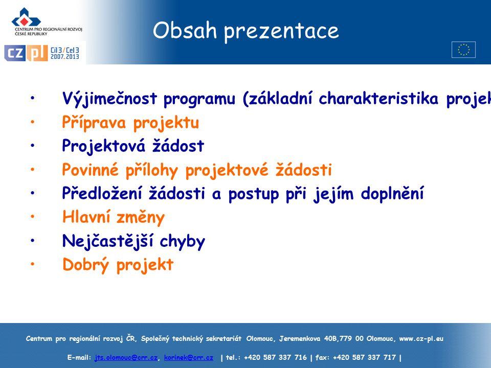 Centrum pro regionální rozvoj ČR, Společný technický sekretariát Olomouc, Jeremenkova 40B,779 00 Olomouc, www.cz-pl.eu E-mail: jts.olomouc@crr.cz, korinek@crr.cz | tel.: +420 587 337 716 | fax: +420 587 337 717 |jts.olomouc@crr.czkorinek@crr.cz Obsah prezentace Výjimečnost programu (základní charakteristika projektů).