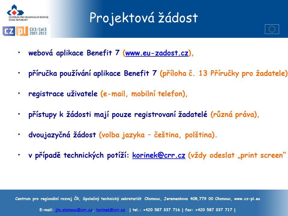 Centrum pro regionální rozvoj ČR, Společný technický sekretariát Olomouc, Jeremenkova 40B,779 00 Olomouc, www.cz-pl.eu E-mail: jts.olomouc@crr.cz, korinek@crr.cz | tel.: +420 587 337 716 | fax: +420 587 337 717 |jts.olomouc@crr.czkorinek@crr.cz Projektová žádost webová aplikace Benefit 7 (www.eu-zadost.cz),www.eu-zadost.cz příručka používání aplikace Benefit 7 (příloha č.