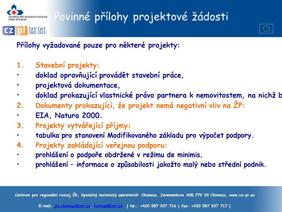 Centrum pro regionální rozvoj ČR, Společný technický sekretariát Olomouc, Jeremenkova 40B,779 00 Olomouc, www.cz-pl.eu E-mail: jts.olomouc@crr.cz, korinek@crr.cz | tel.: +420 587 337 716 | fax: +420 587 337 717 |jts.olomouc@crr.czkorinek@crr.cz Povinné přílohy projektové žádosti Přílohy vyžadované pouze pro některé projekty: 1.Stavební projekty: doklad opravňující provádět stavební práce, projektová dokumentace, doklad prokazující vlastnické právo partnera k nemovitostem, na nichž budou stavební práce prováděny.
