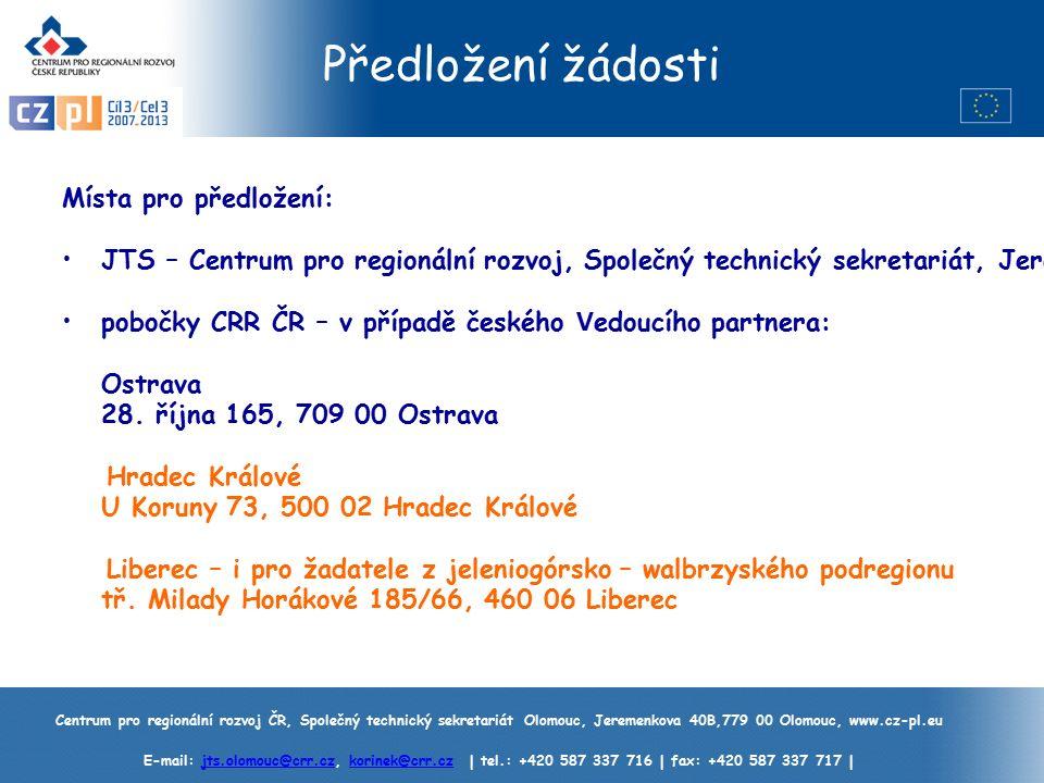 Centrum pro regionální rozvoj ČR, Společný technický sekretariát Olomouc, Jeremenkova 40B,779 00 Olomouc, www.cz-pl.eu E-mail: jts.olomouc@crr.cz, korinek@crr.cz | tel.: +420 587 337 716 | fax: +420 587 337 717 |jts.olomouc@crr.czkorinek@crr.cz Předložení žádosti Místa pro předložení: JTS – Centrum pro regionální rozvoj, Společný technický sekretariát, Jeremenkova 40B, 779 00 Olomouc.