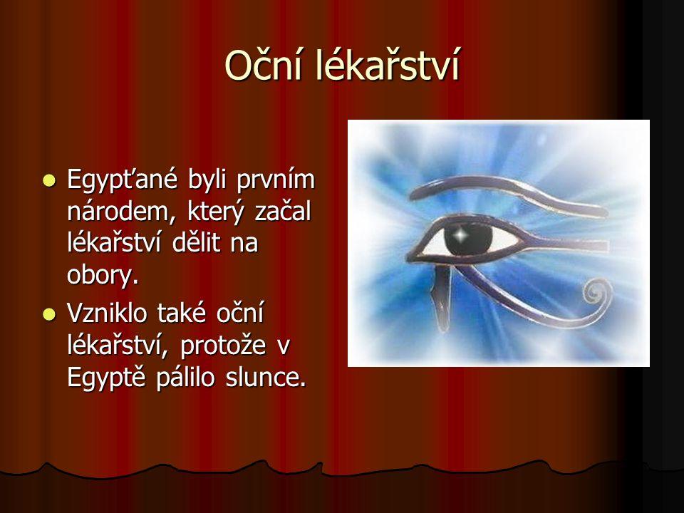 Oční lékařství Egypťané byli prvním národem, který začal lékařství dělit na obory.
