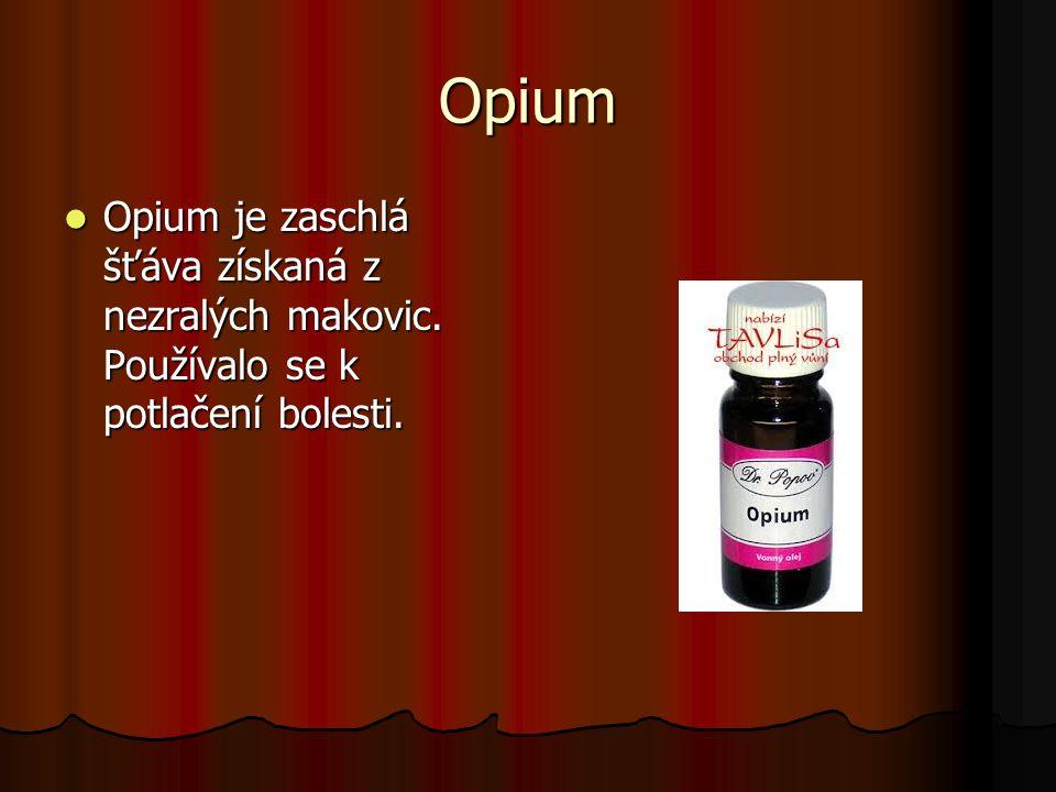 Opium Opium je zaschlá šťáva získaná z nezralých makovic.