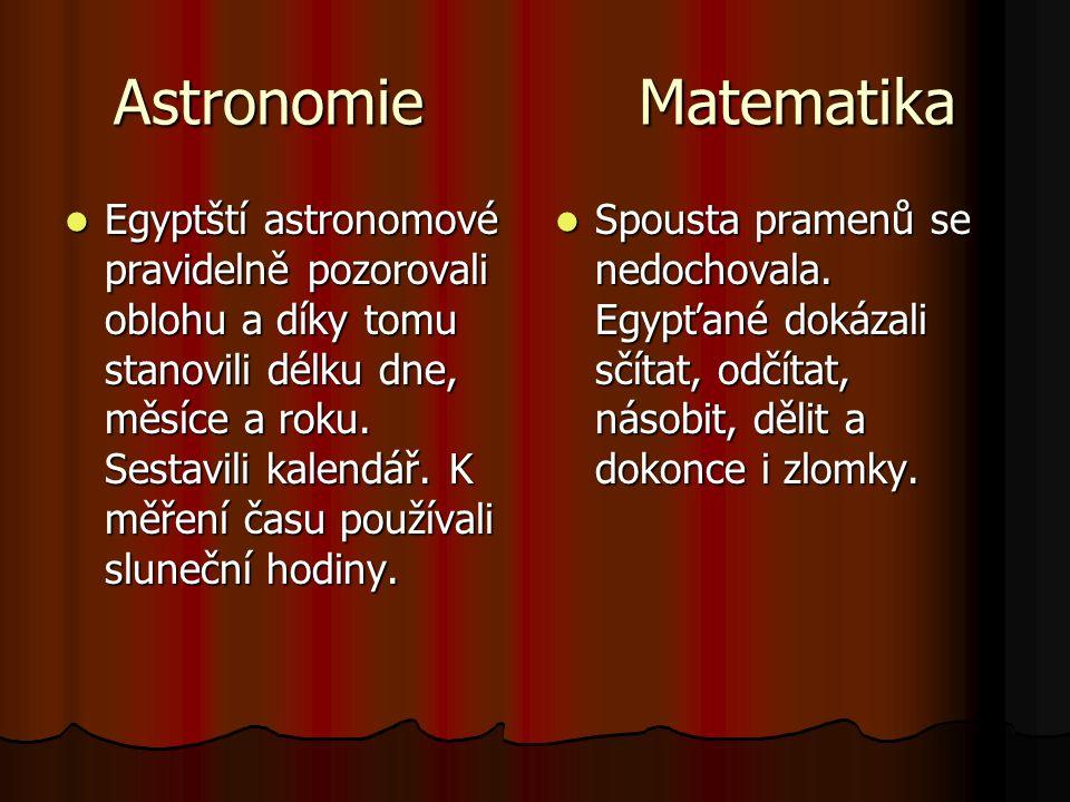 Astronomie Matematika Egyptští astronomové pravidelně pozorovali oblohu a díky tomu stanovili délku dne, měsíce a roku.