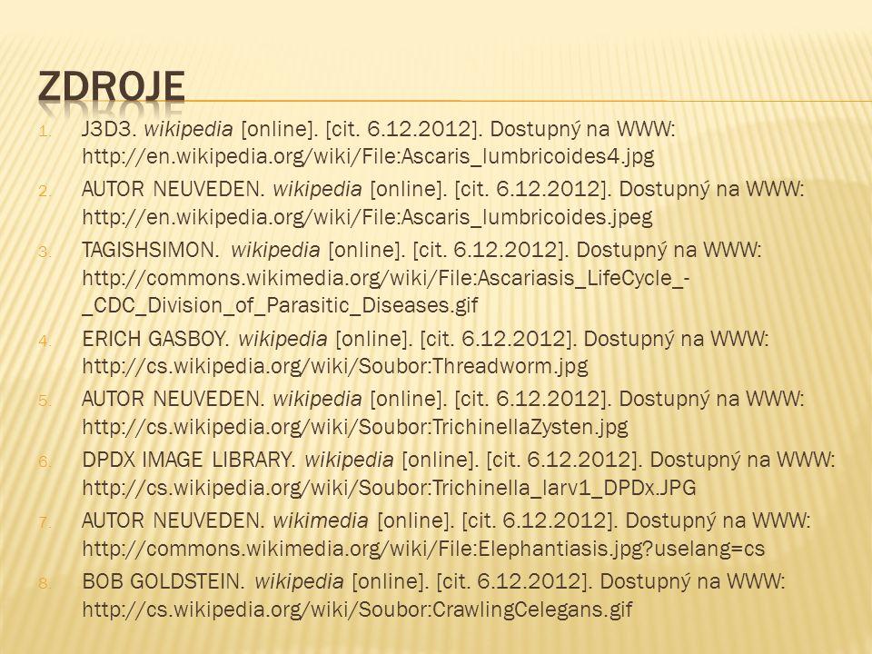 1. J3D3. wikipedia [online]. [cit. 6.12.2012]. Dostupný na WWW: http://en.wikipedia.org/wiki/File:Ascaris_lumbricoides4.jpg 2. AUTOR NEUVEDEN. wikiped