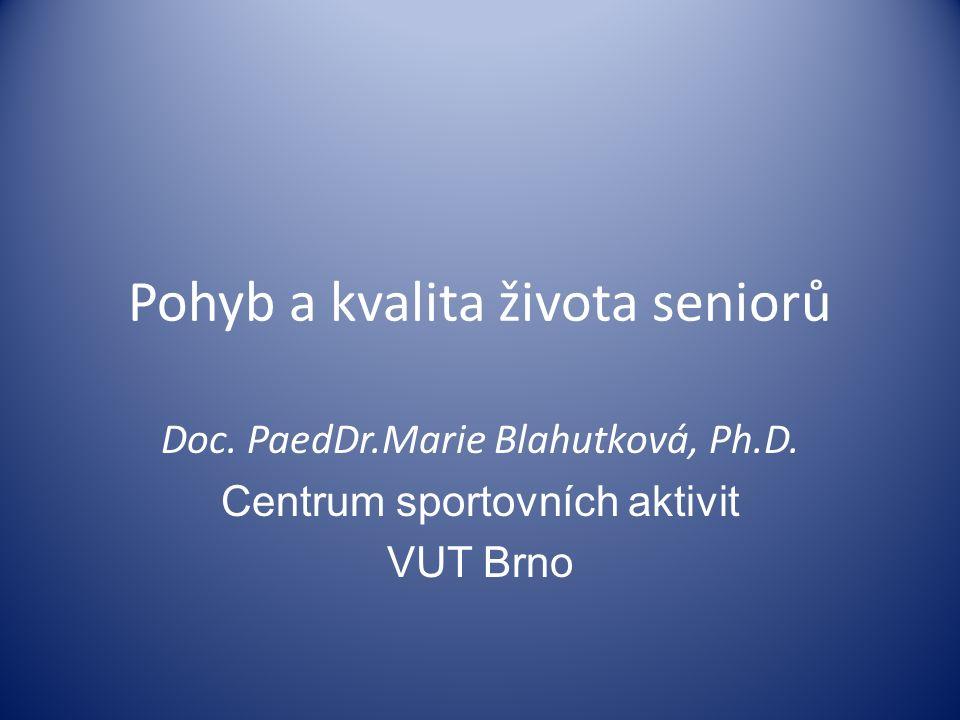 Pohyb a kvalita života seniorů Doc. PaedDr.Marie Blahutková, Ph.D. Centrum sportovních aktivit VUT Brno