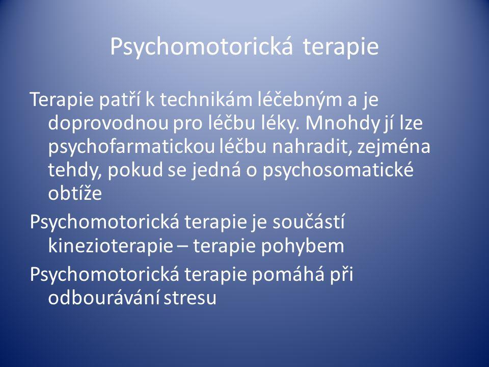 Psychomotorická terapie Terapie patří k technikám léčebným a je doprovodnou pro léčbu léky. Mnohdy jí lze psychofarmatickou léčbu nahradit, zejména te