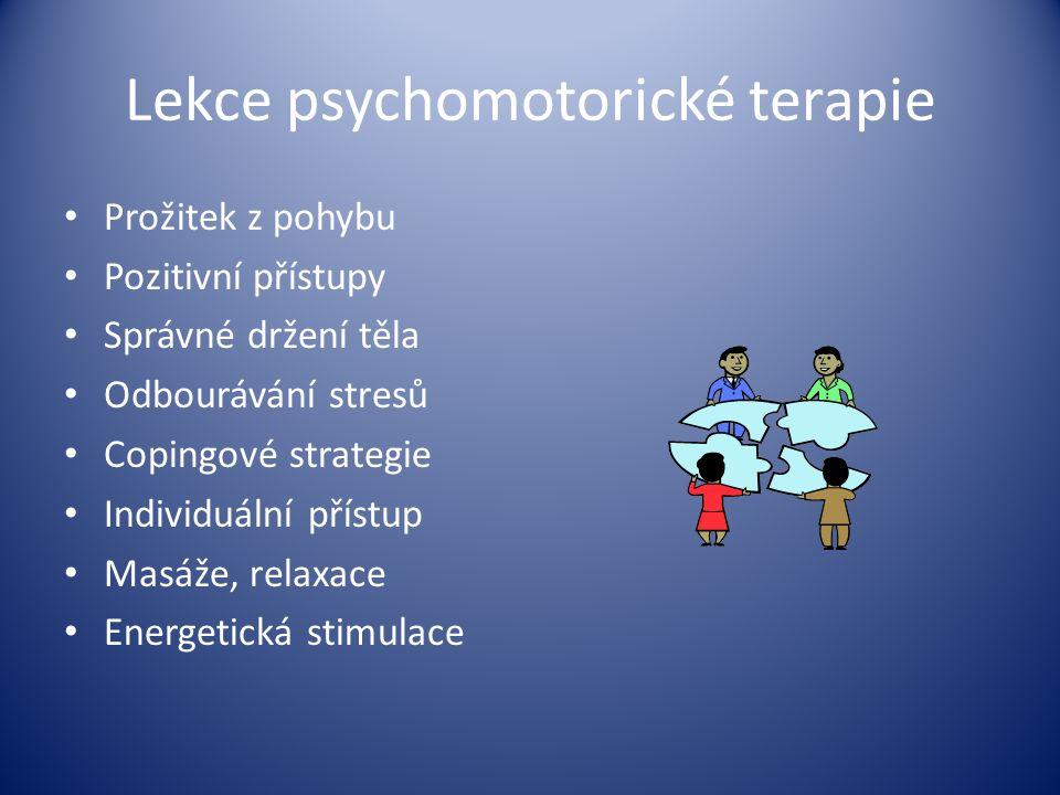 Lekce psychomotorické terapie Prožitek z pohybu Pozitivní přístupy Správné držení těla Odbourávání stresů Copingové strategie Individuální přístup Mas