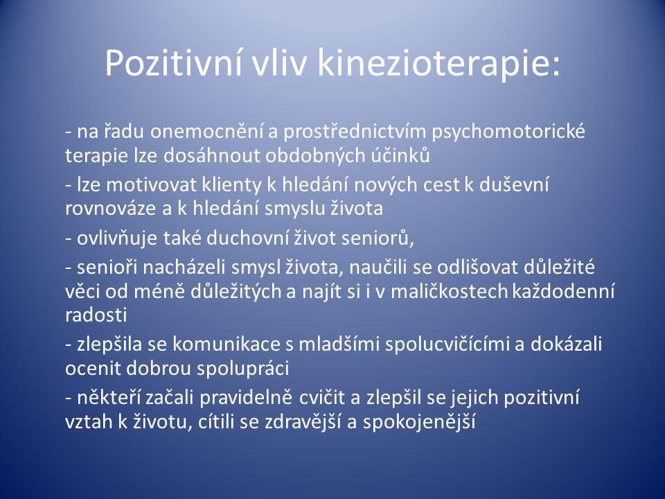 Pozitivní vliv kinezioterapie: - na řadu onemocnění a prostřednictvím psychomotorické terapie lze dosáhnout obdobných účinků - lze motivovat klienty k