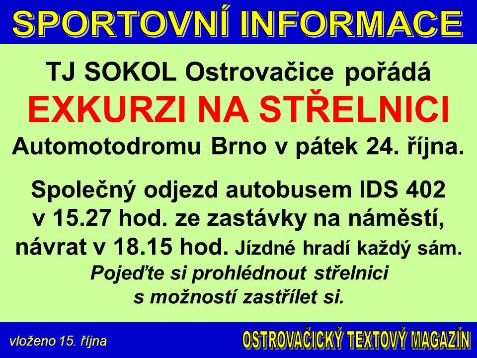 vloženo 15. října TJ SOKOL Ostrovačice pořádá EXKURZI NA STŘELNICI Automotodromu Brno v pátek 24.