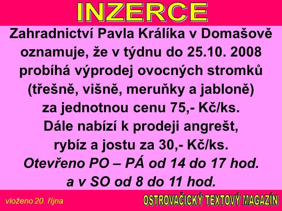 vloženo 20. října Zahradnictví Pavla Králíka v Domašově oznamuje, že v týdnu do 25.10.