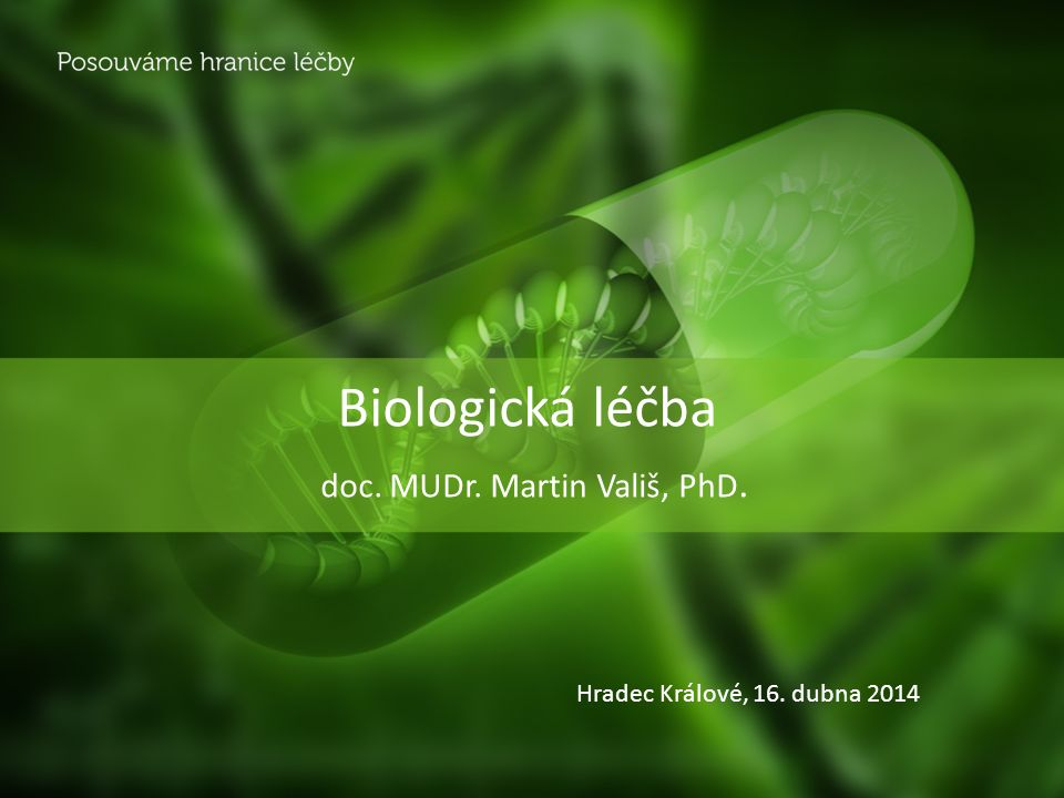 Biologická léčba doc. MUDr. Martin Vališ, PhD. Hradec Králové, 16. dubna 2014