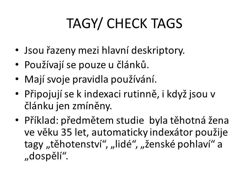 TAGY/ CHECK TAGS Jsou řazeny mezi hlavní deskriptory. Používají se pouze u článků. Mají svoje pravidla používání. Připojují se k indexaci rutinně, i k