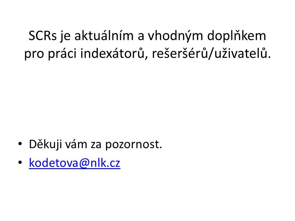 SCRs je aktuálním a vhodným doplňkem pro práci indexátorů, rešeršérů/uživatelů. Děkuji vám za pozornost. kodetova@nlk.cz