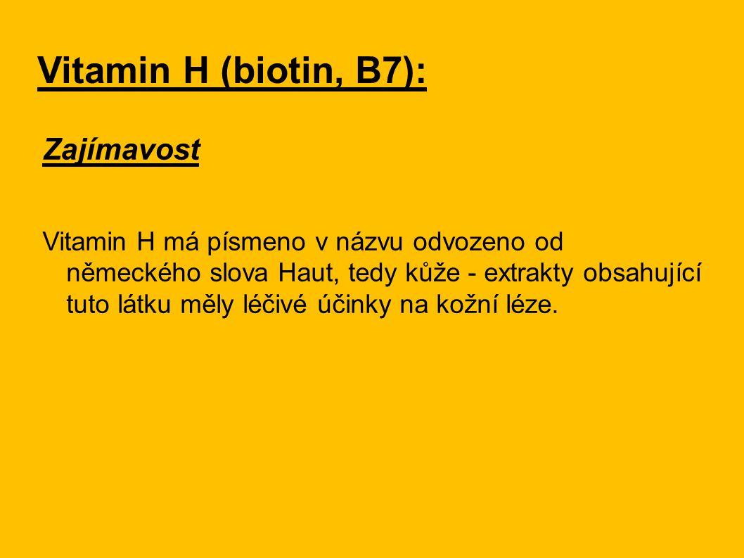 Vitamin H (biotin, B7): Zajímavost Vitamin H má písmeno v názvu odvozeno od německého slova Haut, tedy kůže - extrakty obsahující tuto látku měly léči