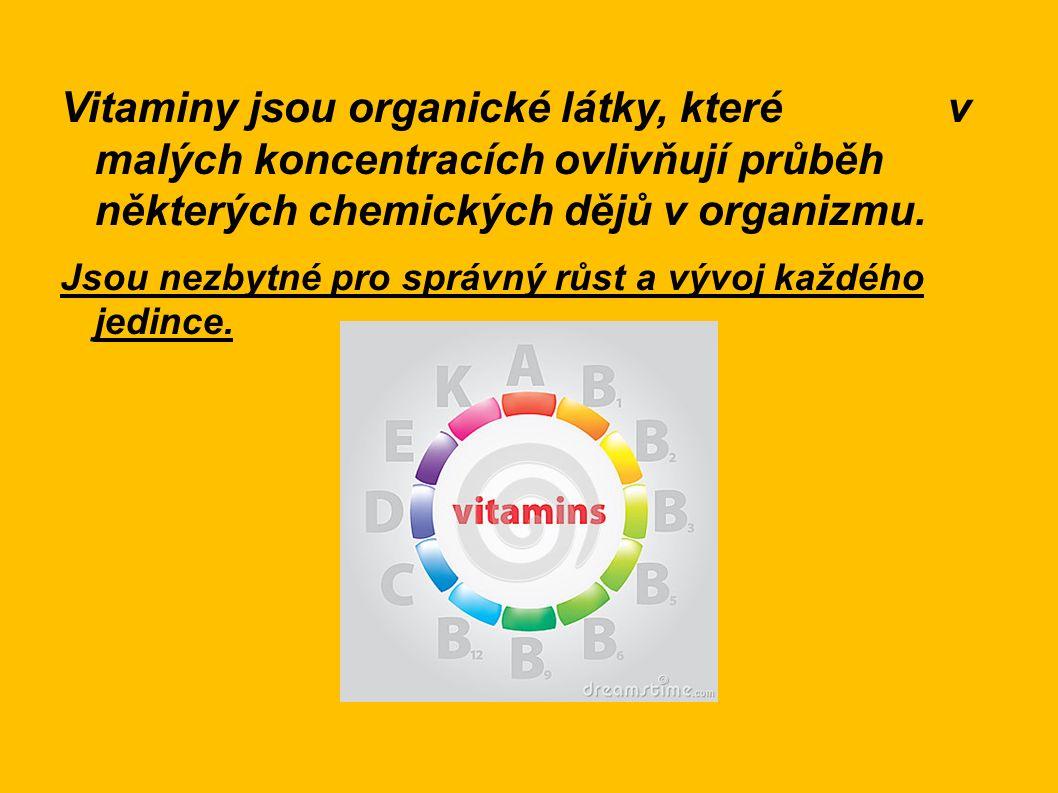 Vitaminy jsou organické látky, které v malých koncentracích ovlivňují průběh některých chemických dějů v organizmu. Jsou nezbytné pro správný růst a v