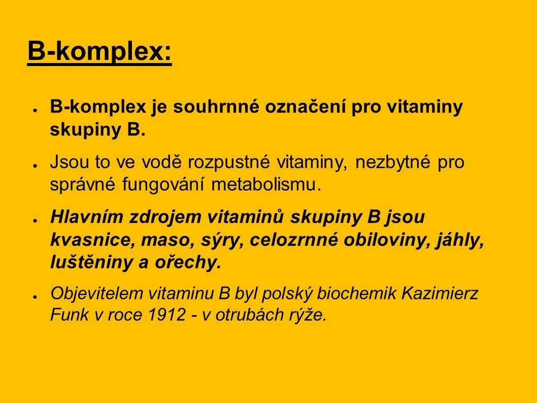 B-komplex: ● B-komplex je souhrnné označení pro vitaminy skupiny B. ● Jsou to ve vodě rozpustné vitaminy, nezbytné pro správné fungování metabolismu.