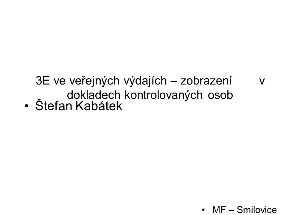 3E ve veřejných výdajích – zobrazení v dokladech kontrolovaných osob Štefan Kabátek MF – Smilovice LEDEN 2016
