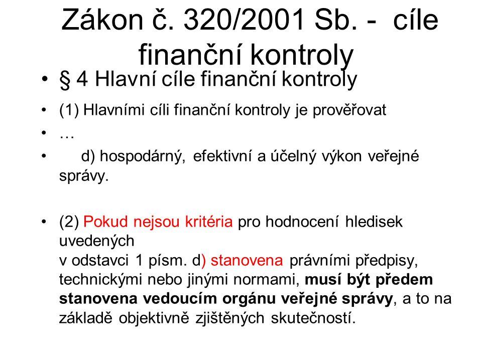 § 4 Hlavní cíle finanční kontroly Zákon č. 320/2001 Sb. - cíle finanční kontroly (1) Hlavními cíli finanční kontroly je prověřovat … d) hospodárný, ef