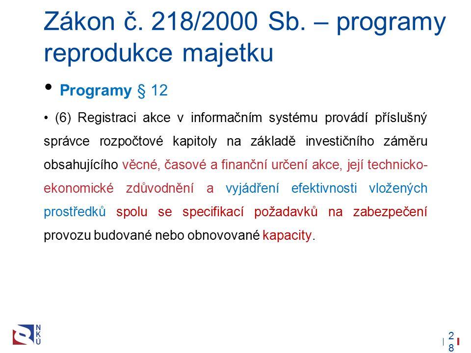 28 Zákon č. 218/2000 Sb. – programy reprodukce majetku Programy § 12 (6) Registraci akce v informačním systému provádí příslušný správce rozpočtové ka