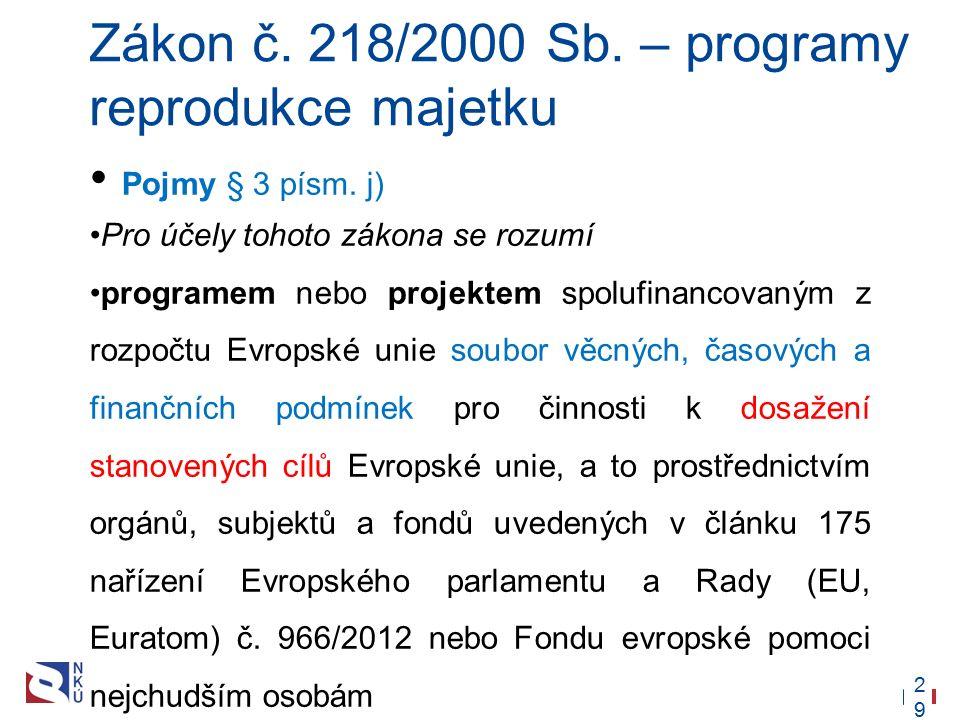 29 Zákon č. 218/2000 Sb. – programy reprodukce majetku Pojmy § 3 písm. j) Pro účely tohoto zákona se rozumí programem nebo projektem spolufinancovaným