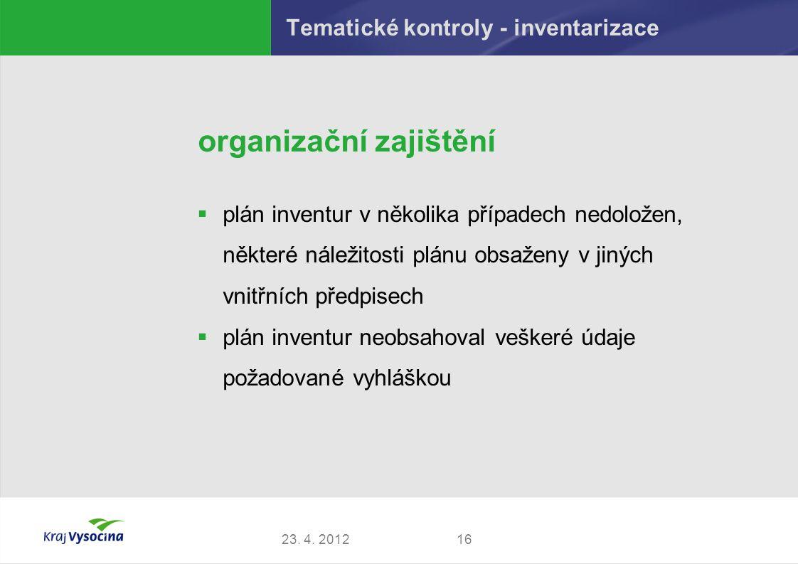 Tematické kontroly - inventarizace organizační zajištění  plán inventur v několika případech nedoložen, některé náležitosti plánu obsaženy v jiných vnitřních předpisech  plán inventur neobsahoval veškeré údaje požadované vyhláškou 1623.