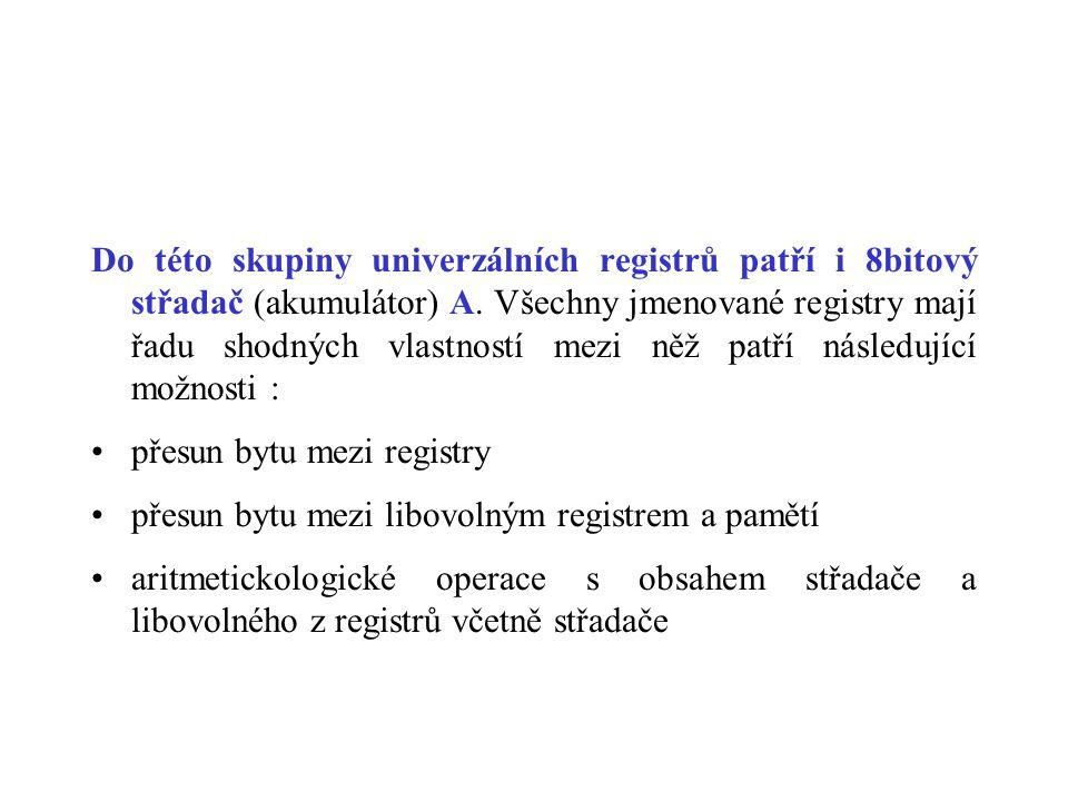 Do této skupiny univerzálních registrů patří i 8bitový střadač (akumulátor) A.