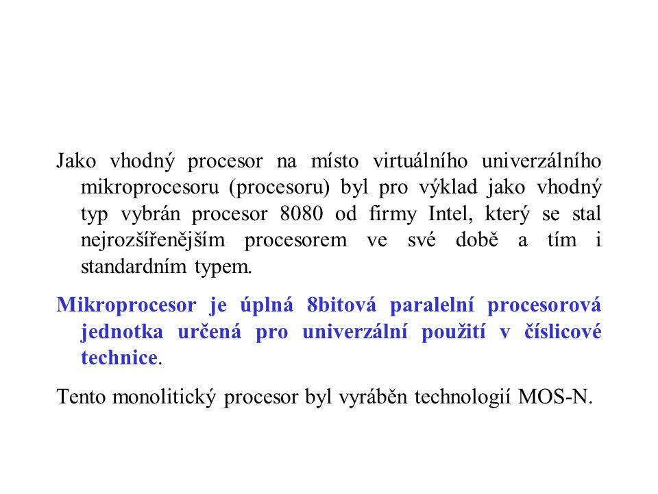 Jako vhodný procesor na místo virtuálního univerzálního mikroprocesoru (procesoru) byl pro výklad jako vhodný typ vybrán procesor 8080 od firmy Intel, který se stal nejrozšířenějším procesorem ve své době a tím i standardním typem.