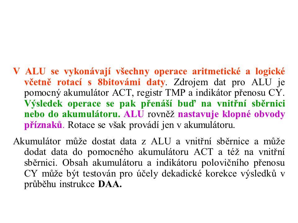 V ALU se vykonávají všechny operace aritmetické a logické včetně rotací s 8bitovámi daty.