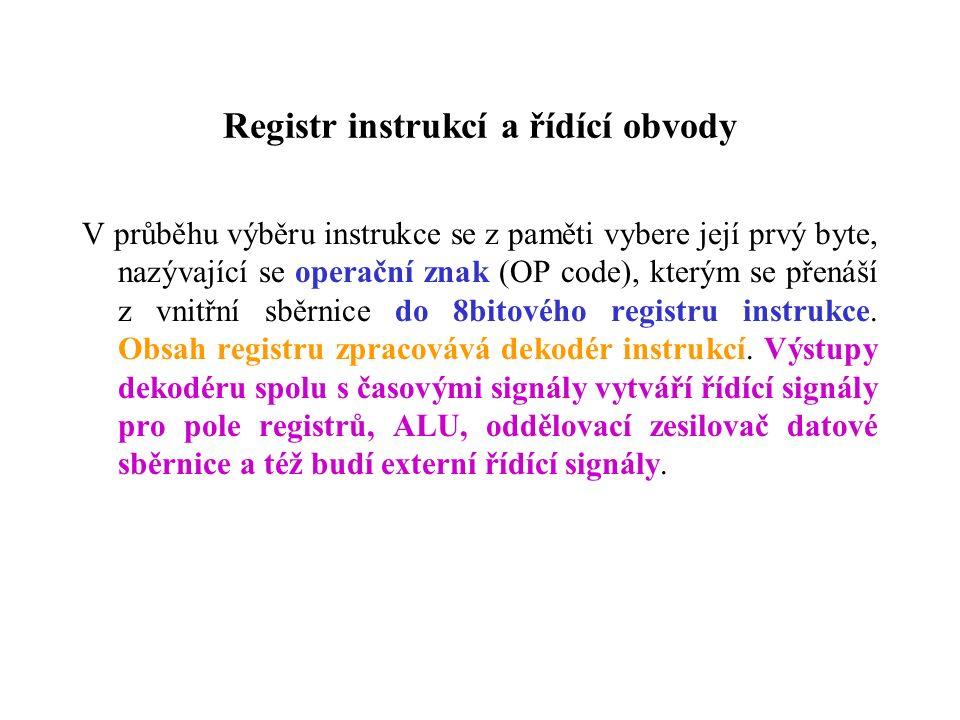 Registr instrukcí a řídící obvody V průběhu výběru instrukce se z paměti vybere její prvý byte, nazývající se operační znak (OP code), kterým se přenáší z vnitřní sběrnice do 8bitového registru instrukce.