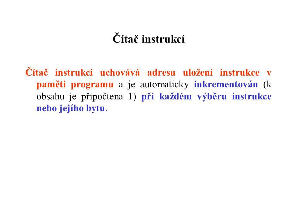 Čítač instrukcí Čítač instrukcí uchovává adresu uložení instrukce v paměti programu a je automaticky inkrementován (k obsahu je připočtena 1) při každém výběru instrukce nebo jejího bytu.