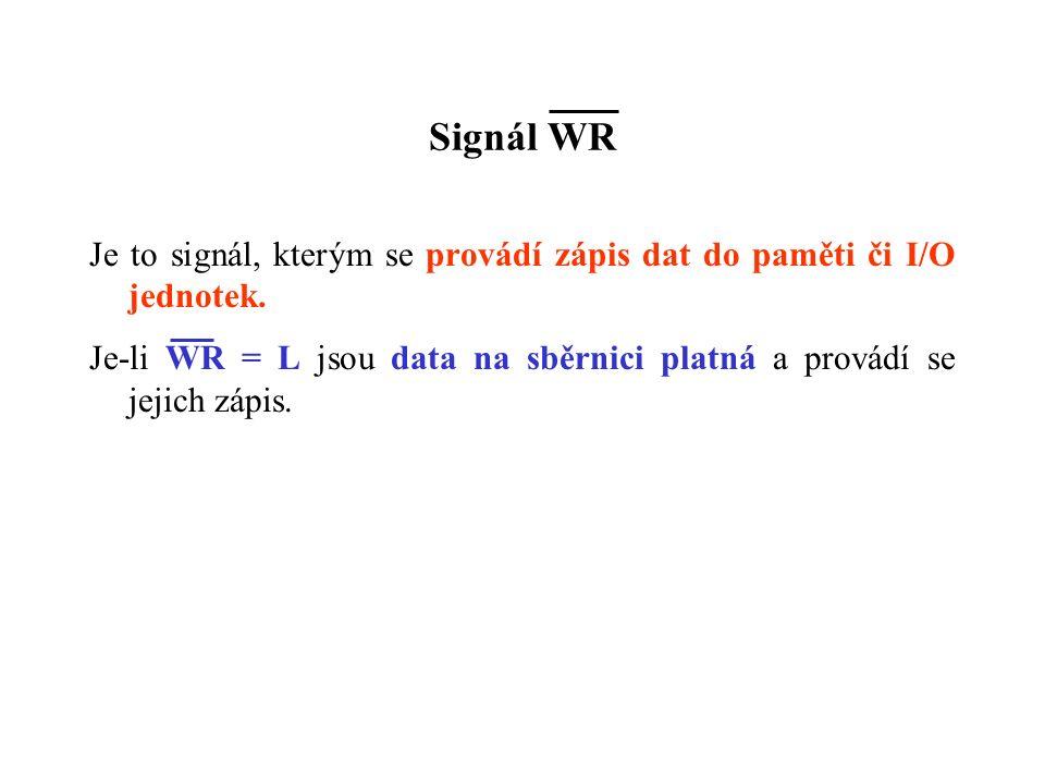 Signál WR Je to signál, kterým se provádí zápis dat do paměti či I/O jednotek.