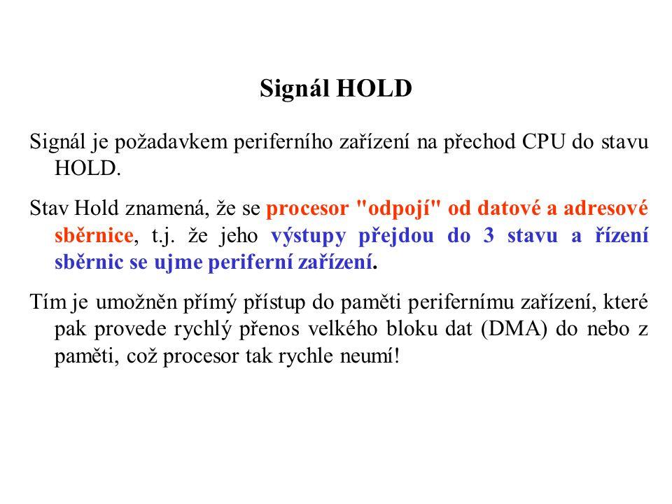 Signál HOLD Signál je požadavkem periferního zařízení na přechod CPU do stavu HOLD.