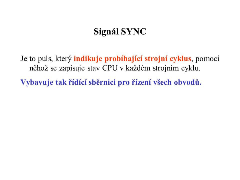 Signál SYNC Je to puls, který indikuje probíhající strojní cyklus, pomocí něhož se zapisuje stav CPU v každém strojním cyklu.