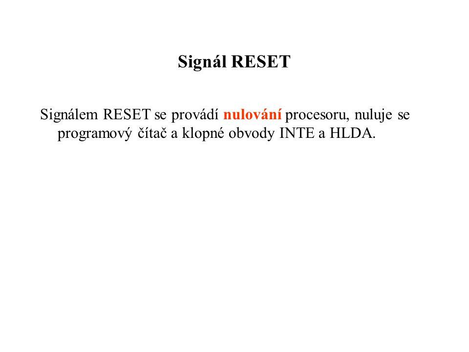 Signál RESET Signálem RESET se provádí nulování procesoru, nuluje se programový čítač a klopné obvody INTE a HLDA.