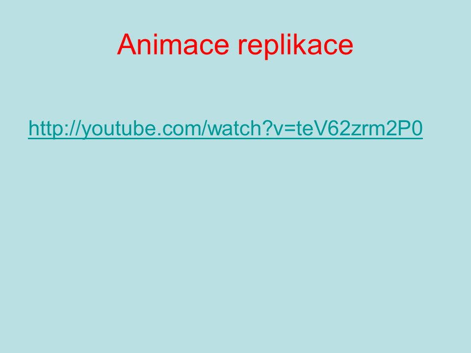 Animace replikace http://youtube.com/watch v=teV62zrm2P0