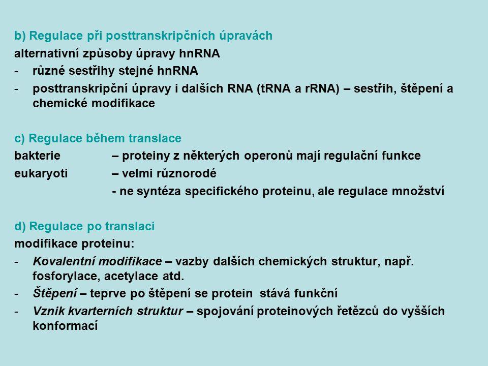 b) Regulace při posttranskripčních úpravách alternativní způsoby úpravy hnRNA -různé sestřihy stejné hnRNA -posttranskripční úpravy i dalších RNA (tRN