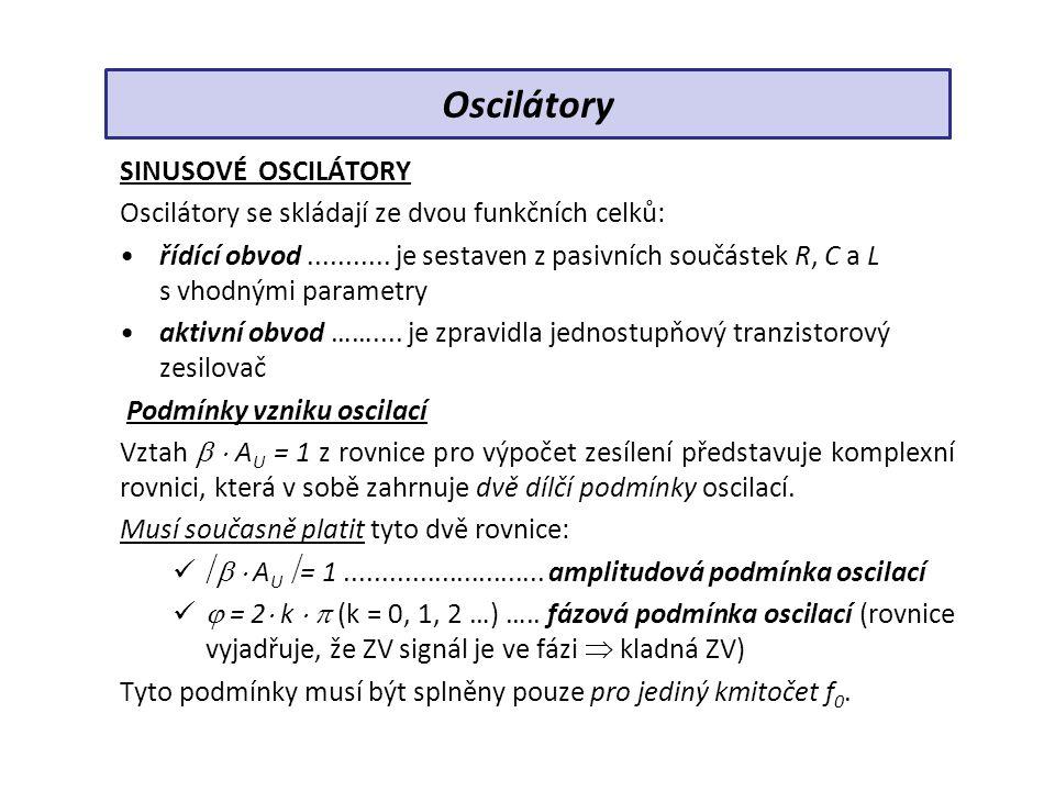 SINUSOVÉ OSCILÁTORY Pro správnou funkci oscilátoru musí být splněny dva požadavky: a) počáteční podmínka oscilací (pro vznik kmitů): Energie přivedená na vstup musí být větší, než jsou ztráty v obvodech oscilátoru.