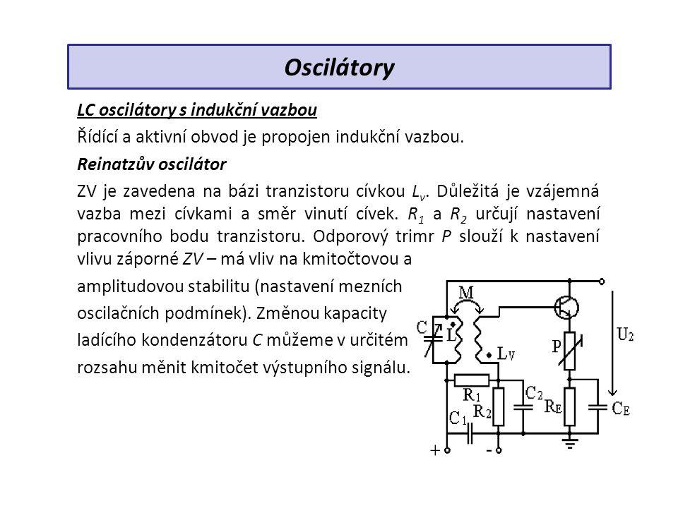 LC oscilátory v tříbodovém zapojení Mají buď indukční (Hartleyův) nebo kapacitní větev (Colpittsův, Clappův) řídícího rezonančního obvodu upravenou jako dělič, který je ve třech bodech připojen k zesilovacímu stupni oscilátoru.