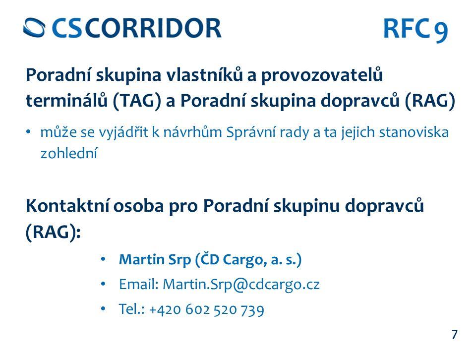 7 Poradní skupina vlastníků a provozovatelů terminálů (TAG) a Poradní skupina dopravců (RAG) může se vyjádřit k návrhům Správní rady a ta jejich stanoviska zohlední Kontaktní osoba pro Poradní skupinu dopravců (RAG): Martin Srp (ČD Cargo, a.