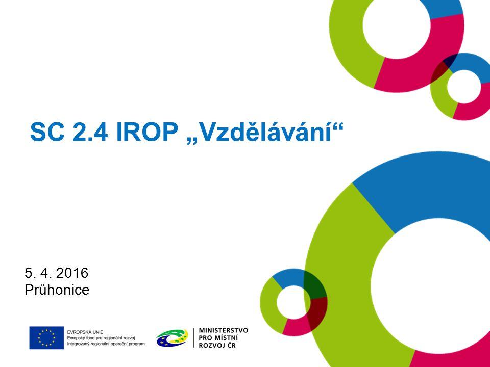"""SC 2.4 IROP """"Vzdělávání 5. 4. 2016 Průhonice"""