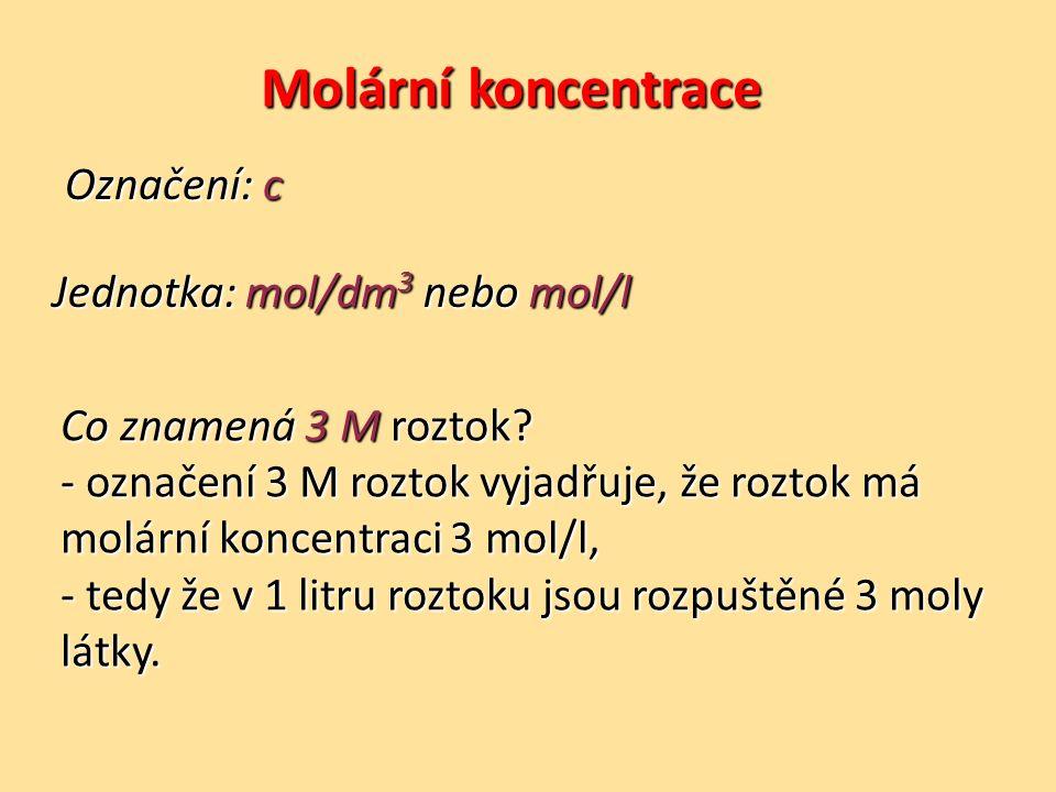 Molární koncentrace n c =c =c =c = V Objem látky [d m 3 ] nebo [ l ] Látkové množství [ mol ] je určena podílem látkového množství a objemu látky